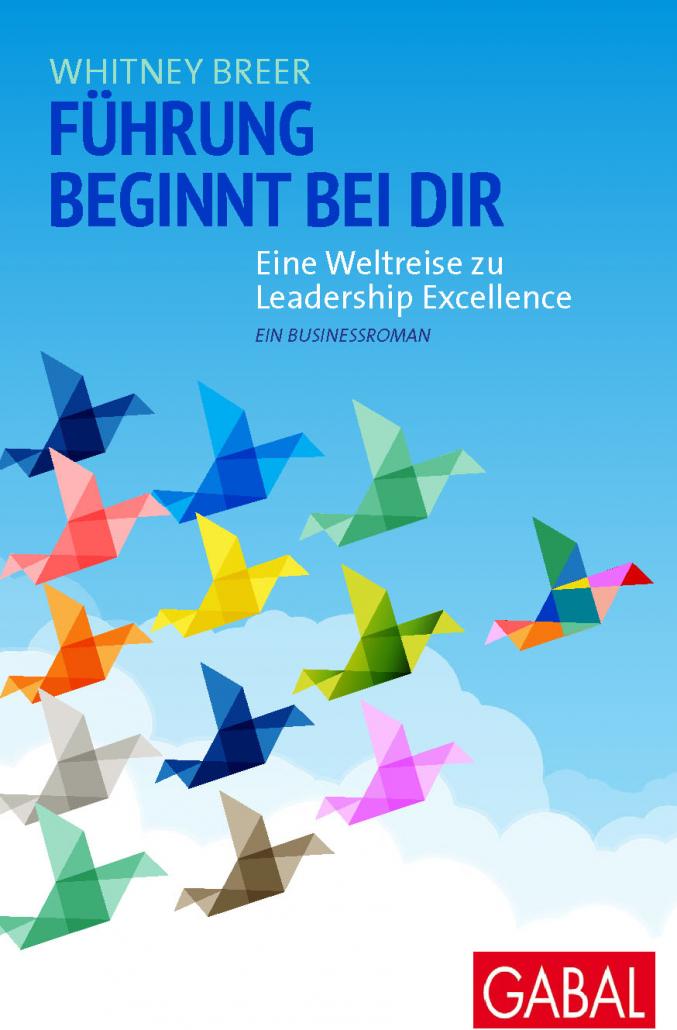 Whitney Breer: Führung beginnt bei Dir. Eine Weltreise zu Leadership Excellence. Ein Businessroman.